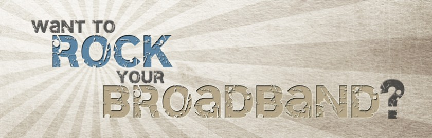 Rock your broadband